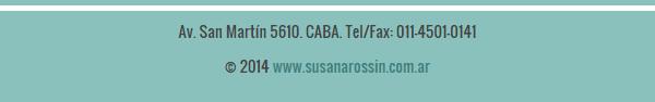 Av. San Martín 5610. CABA. Tel/Fax: 011-4501-0141| www.susanarossin.com.ar
